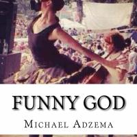 "Humor and the Reemergence of the Divine Feminine: An Interview with Michael Adzema on his recent book, ""Funny God,"" and his upcoming ""Wounded Deer and Centaurs"""